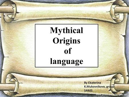 By Ekaterina K.Mukovnikova, group 14A01 1 Mythical Origins of language.
