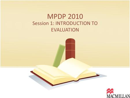 MPDP 2010 Session 1: INTRODUCTION TO EVALUATION. How much do you know about evaluation? Stand up. Walk 11 steps in any direction. Pair up with the person.