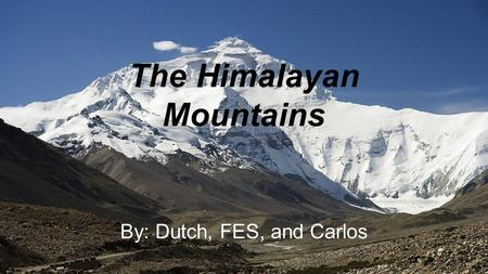 The Himalayan Mountains By: Dutch, FES, and Carlos.