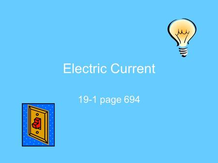 Electric Current 19-1 page 694. Current and charge movement Electricity did not become an integral part of our lives until scientists learned how to control.