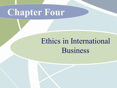 Chapter Four Ethics in International Business. 4 - 2 McGraw-Hill/Irwin International Business, 6/e © 2007 The McGraw-Hill Companies, Inc., All Rights.