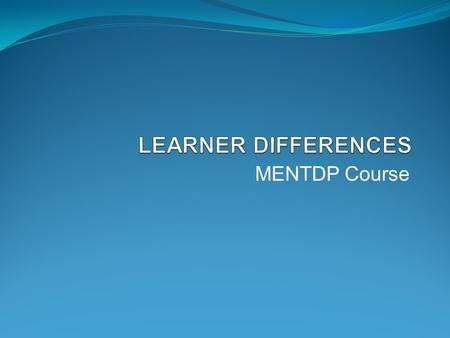 MENTDP Course. What is Differentiation? A teacher's response to learner needs The recognition of students' varying background knowledge, characteristics.