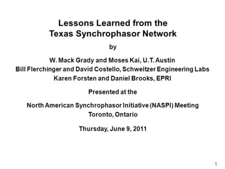 Lessons Learned from the Texas Synchrophasor Network by Presented at the North American Synchrophasor Initiative (NASPI) Meeting Toronto, Ontario Thursday,