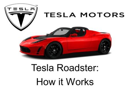 Tesla Roadster: How it Works. Energy Storage System (ESS) The Tesla Roadster instead of supporting a regular gasoline engine is powered by what Tesla.