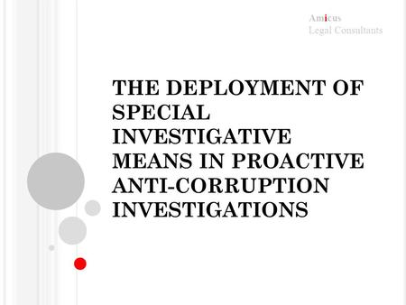 Amicus Legal Consultants THE DEPLOYMENT OF SPECIAL INVESTIGATIVE MEANS IN PROACTIVE ANTI-CORRUPTION INVESTIGATIONS.