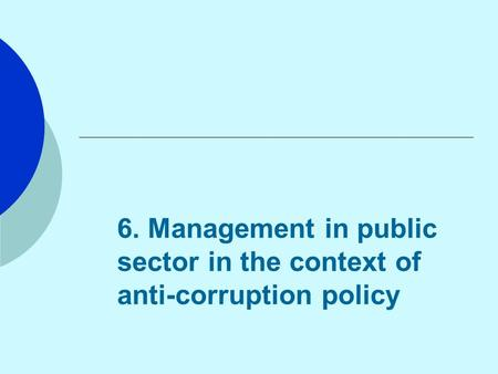 6. Management in public sector in the context of anti-corruption policy.