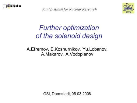 Joint Institute for Nuclear Research Further optimization of the solenoid design A.Efremov, E.Koshurnikov, Yu.Lobanov, A.Makarov, A.Vodopianov GSI, Darmstadt,