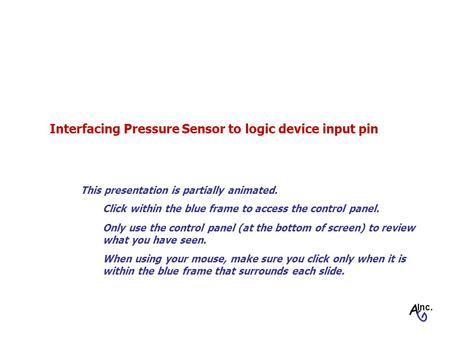 Interfacing Pressure Sensor to logic device input pin Click within the blue frame to access the control panel. Only use the control panel (at the bottom.