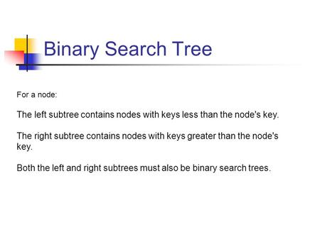 Binary Search Tree For a node: The left subtree contains nodes with keys less than the node's key. The right subtree contains nodes with keys greater than.