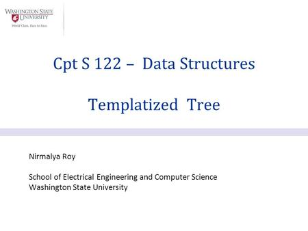 Nirmalya Roy School of Electrical Engineering and Computer Science Washington State University Cpt S 122 – Data Structures Templatized Tree.