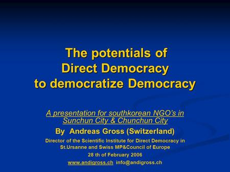 The potentials of Direct Democracy to democratize Democracy The potentials of Direct Democracy to democratize Democracy A presentation for southkorean.