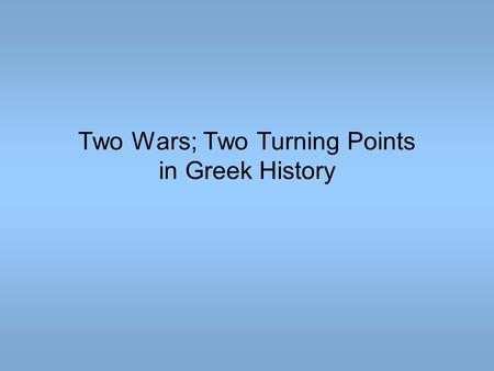 Two Wars; Two Turning Points in Greek History