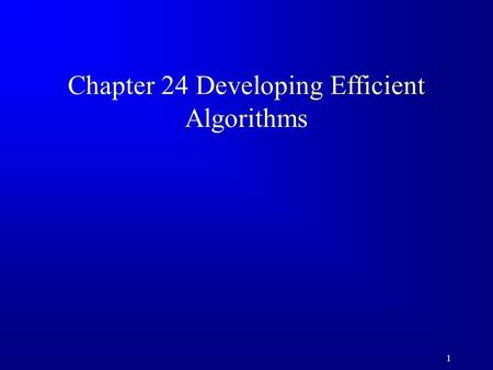 1 Chapter 24 Developing Efficient Algorithms. 2 Executing Time Suppose two algorithms perform the same task such as search (linear search vs. binary search)