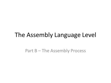 The Assembly Language Level Part B – The Assembly Process.