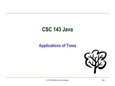 (c) 1997-2003 University of Washington20d-1 CSC 143 Java Applications of Trees.