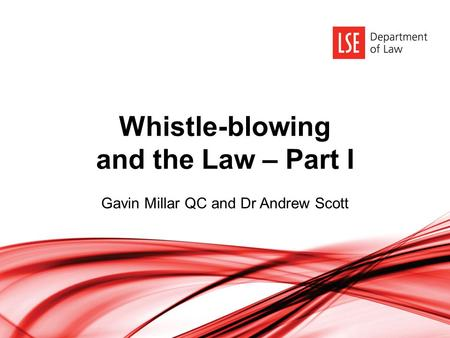 Whistle-blowing and the Law – Part I Gavin Millar QC and Dr Andrew Scott.