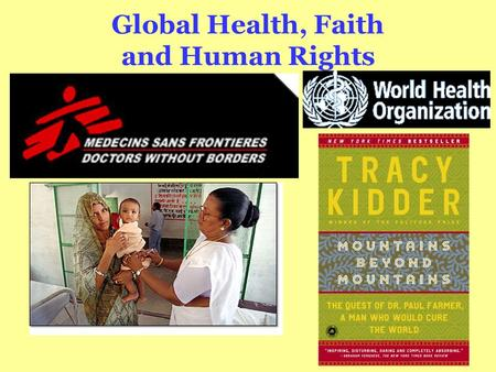 Global Health, Faith and Human Rights. So What? Why should we in wealthy developed countries care about the world's least healthy people in developing.