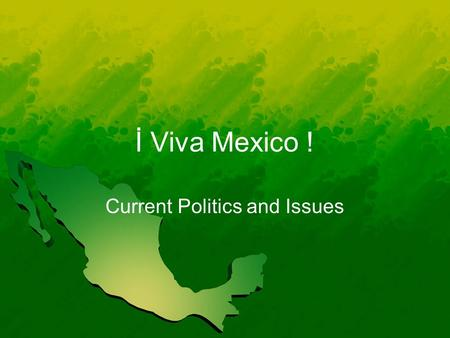 İ Viva Mexico ! Current Politics and Issues. Change since 1980's Toward democracy – multiparty Economic improvement and liberalization Rich and poor disparity.