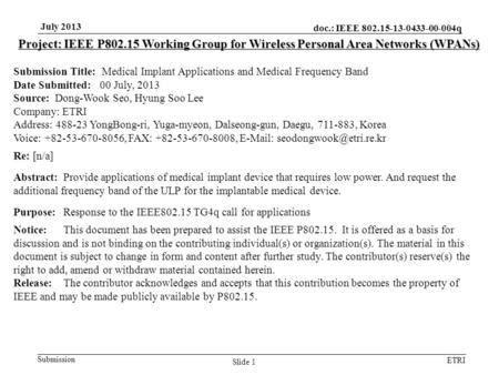 Doc.: IEEE 802.15-13-0433-00-004q Submission ETRI July 2013 Slide 1 Project: IEEE P802.15 Working Group for Wireless Personal Area Networks (WPANs) Submission.