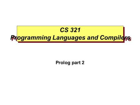 CS 321 Programming Languages and Compilers Prolog part 2.