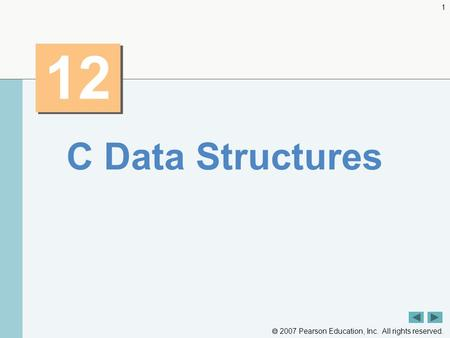  2007 Pearson Education, Inc. All rights reserved. 1 12 C Data Structures.