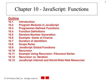  2001 Prentice Hall, Inc. All rights reserved. 1 Chapter 10 - JavaScript: Functions Outline 10.1 Introduction 10.2 Program Modules in JavaScript 10.3.