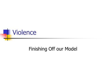 "Violence Finishing Off our Model. A ""general theory"" of political violence Psychological Pre-Conditions Socio-Biological Factors Economic Structures &"