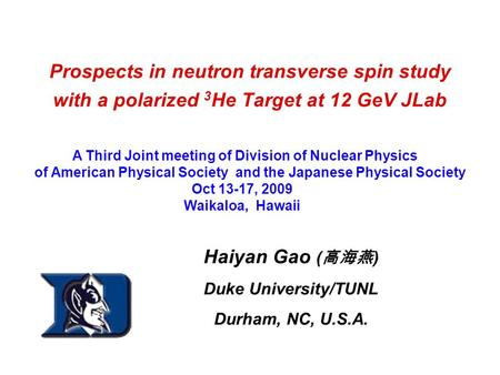 Prospects in neutron transverse spin study with a polarized 3 He Target at 12 GeV JLab Haiyan Gao ( 高海燕 ) Duke University/TUNL Durham, NC, U.S.A. A Third.