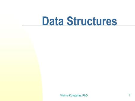 Vishnu Kotrajaras, PhD.1 Data Structures. Vishnu Kotrajaras, PhD.2 Introduction Why study data structure?  Can understand more code.  Can choose a correct.