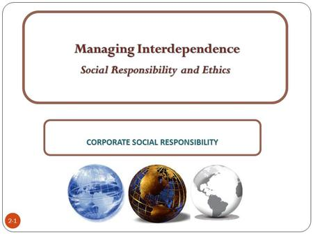 CORPORATE SOCIAL RESPONSIBILITY 2-1 Copyright ©2011 Pearson Education, Inc. publishing as Prentice Hall.
