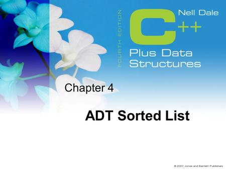 Chapter 4 ADT Sorted List. 2 Goals Describe the Abstract Data Type Sorted List from three perspectives Implement the following Sorted List operations.