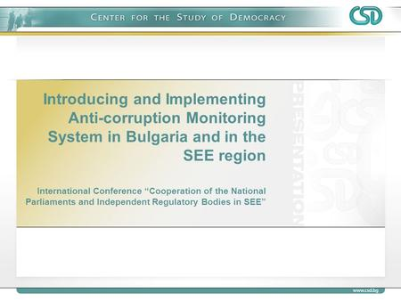 "Introducing and Implementing Anti-corruption Monitoring System in Bulgaria and in the SEE region International Conference ""Cooperation of the National."