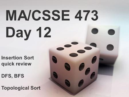 MA/CSSE 473 Day 12 Insertion Sort quick review DFS, BFS Topological Sort.