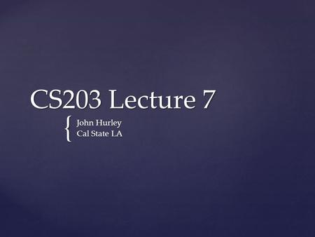 { CS203 Lecture 7 John Hurley Cal State LA. 2 Execution Time Suppose two algorithms perform the same task such as search (linear search vs. binary search)