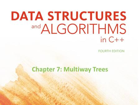 Chapter 7: Multiway Trees. Objectives Looking ahead – in this chapter, we'll consider The Family of B-Trees Tries 2Data Structures and Algorithms in C++,