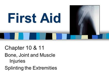 First Aid Chapter 10 & 11 Bone, Joint and Muscle Injuries Splinting the Extremities.