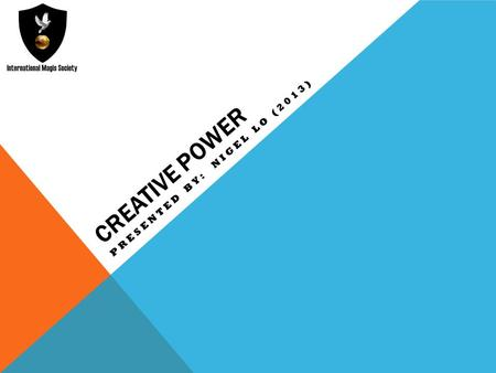 CREATIVE POWER PRESENTED BY: NIGEL LO (2013). POWER: AS MANY SEE IT Most people associate power with the crude domination of other people. It is also.