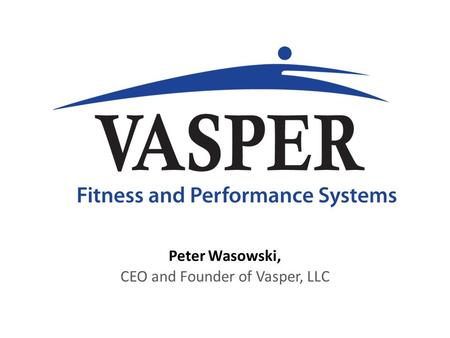 Peter Wasowski, CEO and Founder of Vasper, LLC. The Early Years.