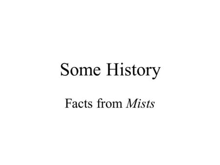 Some History Facts from Mists. Historical Evidence: Rome Rome invades Britain in about 43 BCE Rome deserts Britain around 420 CE With Rome in Britain.