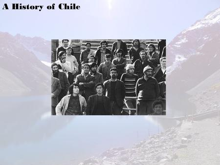 A History of Chile. The Geography of Chile: - Located on the western coast of South America - Between the Andes Mountains and the Pacific Ocean The Indigenous.