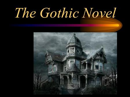The Gothic Novel. Historic Context The words Goth and Gothic describe the Germanic tribes (e.g., Goths, Visigoths, Ostrogoths) which sacked Rome and also.
