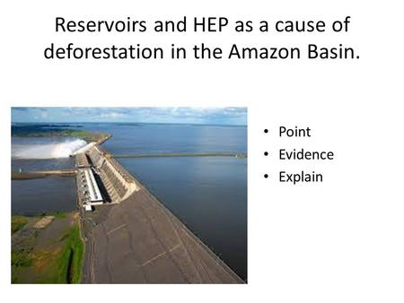 Reservoirs and HEP as a cause of deforestation in the Amazon Basin. Point Evidence Explain.
