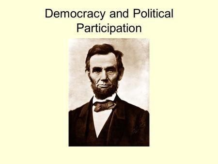 Democracy <strong>and</strong> <strong>Political</strong> Participation. A definition of Democracy Abraham Lincoln defined democracy in three ways… Government of the People Government.