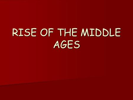 RISE OF THE MIDDLE AGES. What happened to Europe when Rome fell?? After the Roman Empire broke up Europe was in disorder…BUT WHY?? After the Roman Empire.