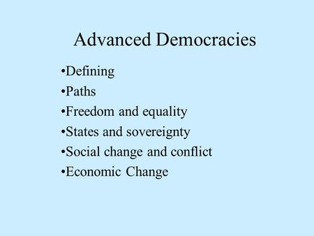 Advanced Democracies Defining Paths Freedom and equality States and sovereignty Social change and conflict Economic Change.