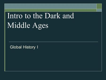 Intro to the Dark and Middle Ages Global History I.