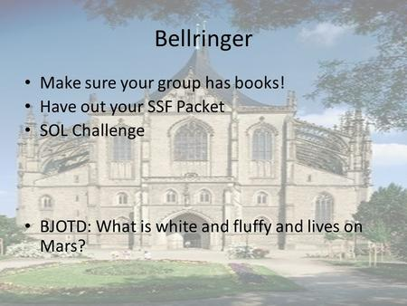 Bellringer Make sure your group has books! Have out your SSF Packet SOL Challenge BJOTD: What is white and fluffy and lives on Mars?