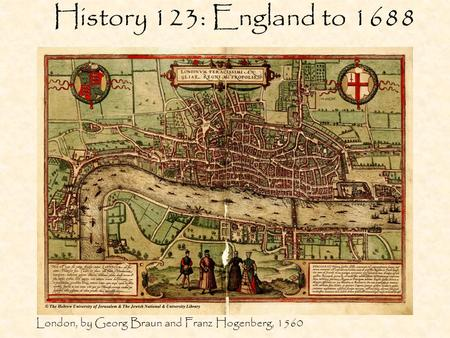 History 123: England to 1688 London, by Georg Braun and Franz Hogenberg, 1560.