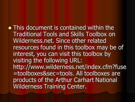 This document is contained within the Traditional Tools and Skills Toolbox on Wilderness.net. Since other related resources found in this toolbox may be.