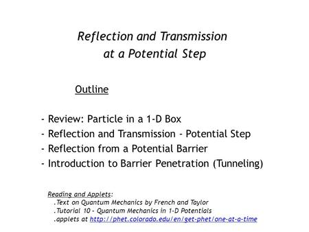Reflection and Transmission at a Potential Step Outline - Review: Particle in a 1-D Box - Reflection and Transmission - Potential Step - Reflection from.